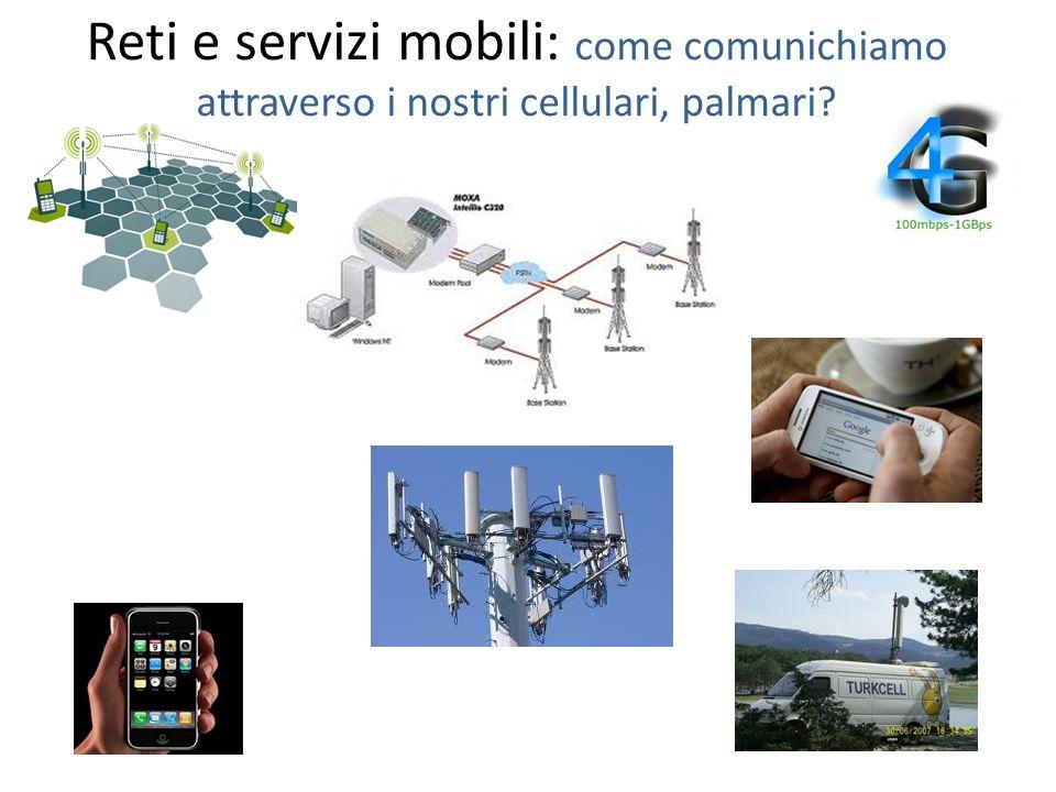 Reti e servizi mobili: come comunichiamo attraverso i nostri cellulari, palmari?
