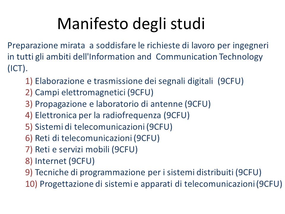 Manifesto degli studi Preparazione mirata a soddisfare le richieste di lavoro per ingegneri in tutti gli ambiti dell'Information and Communication Tec