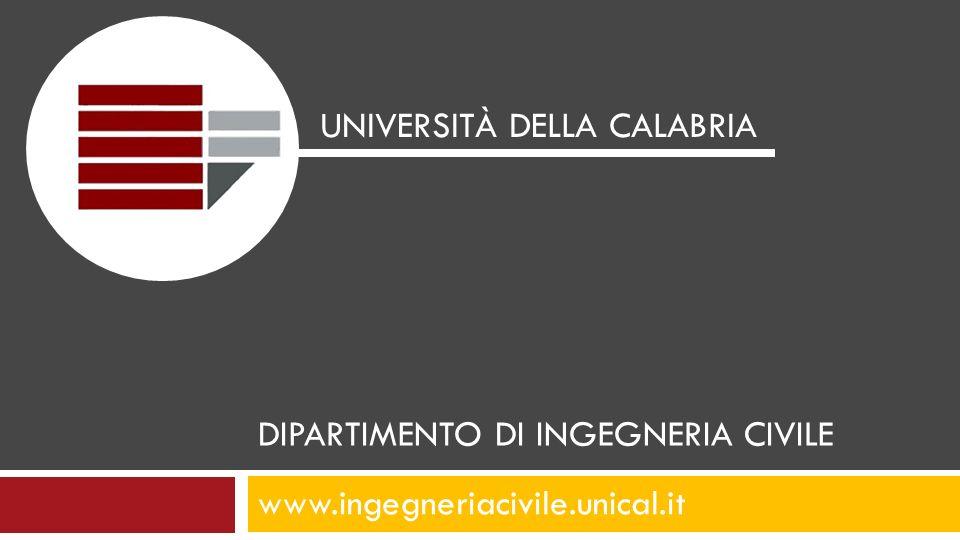 DIPARTIMENTO DI INGEGNERIA CIVILE www.ingegneriacivile.unical.it UNIVERSITÀ DELLA CALABRIA