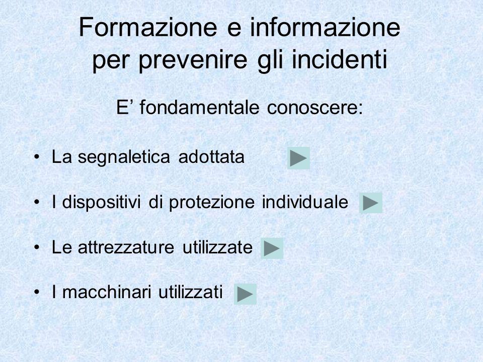Formazione e informazione per prevenire gli incidenti E fondamentale conoscere: La segnaletica adottata I dispositivi di protezione individuale Le att