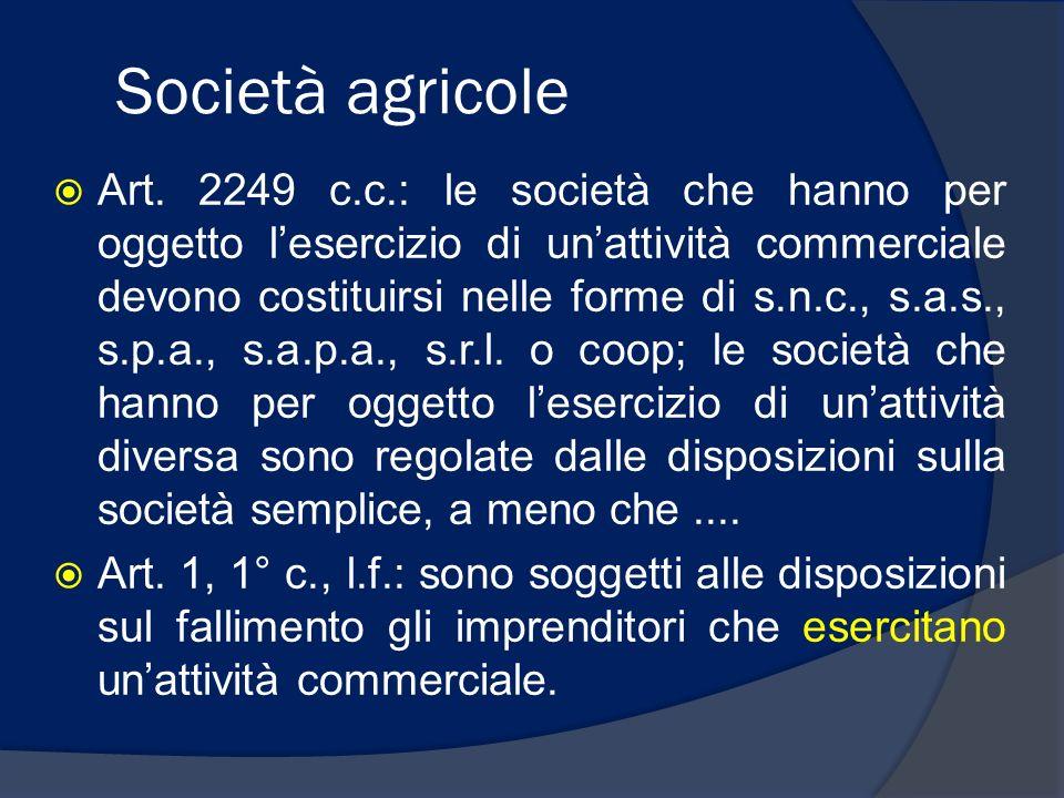 Società agricole Art. 2249 c.c.: le società che hanno per oggetto lesercizio di unattività commerciale devono costituirsi nelle forme di s.n.c., s.a.s