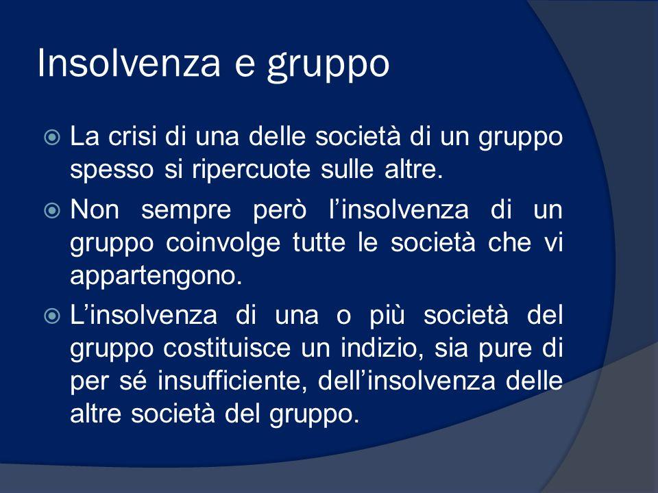 Insolvenza e gruppo La crisi di una delle società di un gruppo spesso si ripercuote sulle altre. Non sempre però linsolvenza di un gruppo coinvolge tu