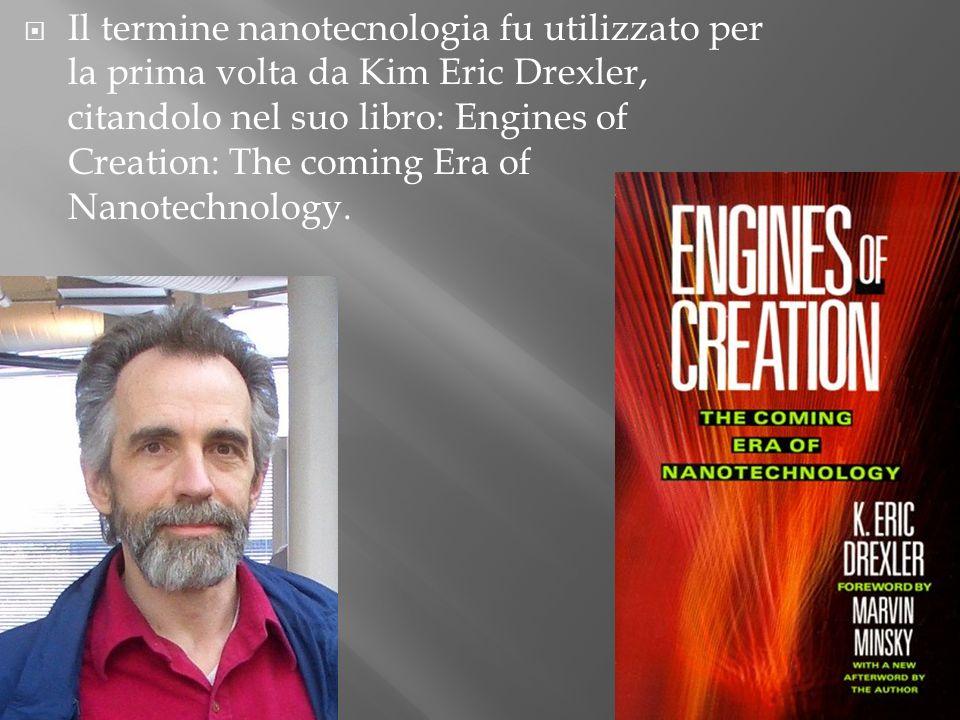 Il termine nanotecnologia fu utilizzato per la prima volta da Kim Eric Drexler, citandolo nel suo libro: Engines of Creation: The coming Era of Nanote
