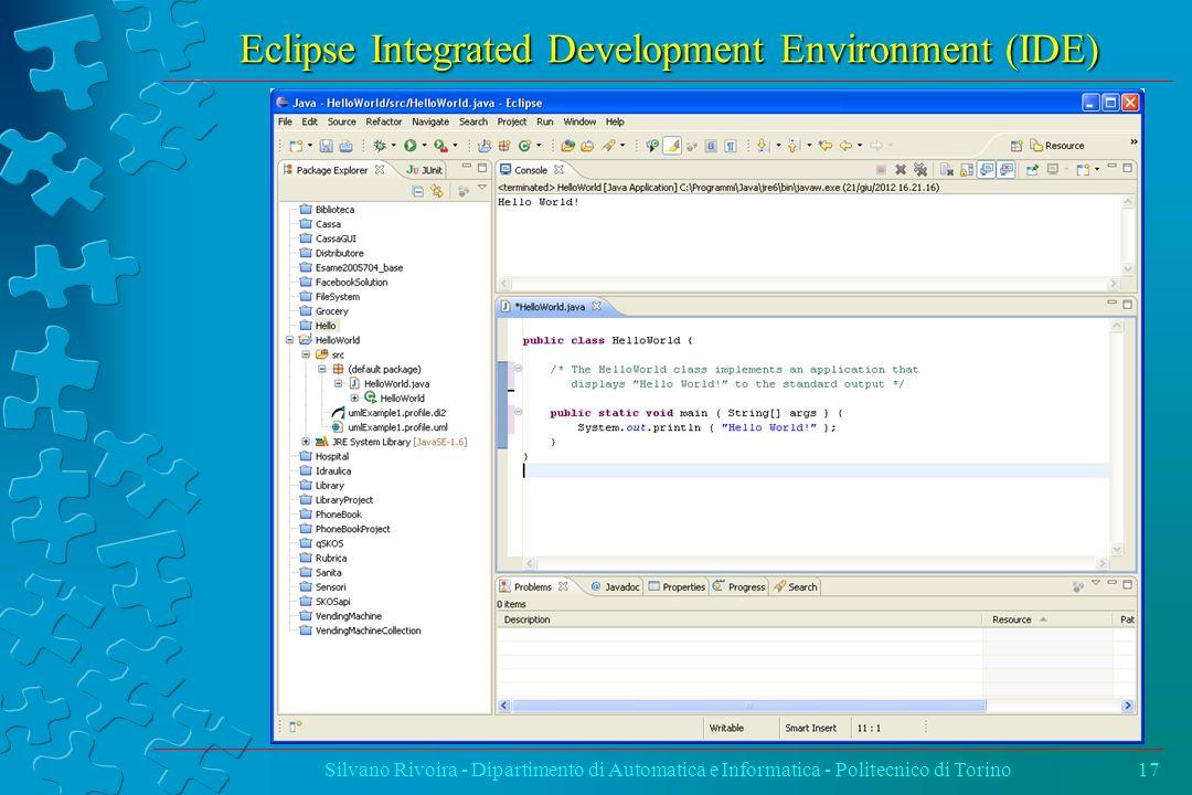 Eclipse Integrated Development Environment (IDE) Silvano Rivoira - Dipartimento di Automatica e Informatica - Politecnico di Torino17