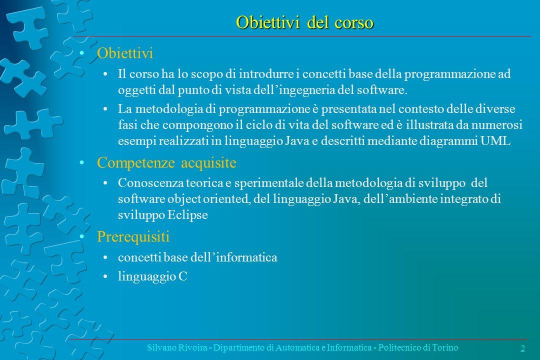 Obiettivi del corso Obiettivi Il corso ha lo scopo di introdurre i concetti base della programmazione ad oggetti dal punto di vista dellingegneria del