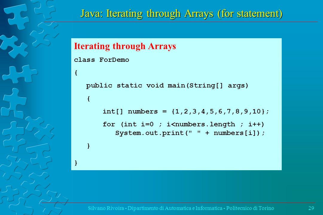 Java: Iterating through Arrays (for statement) Silvano Rivoira - Dipartimento di Automatica e Informatica - Politecnico di Torino29 Iterating through