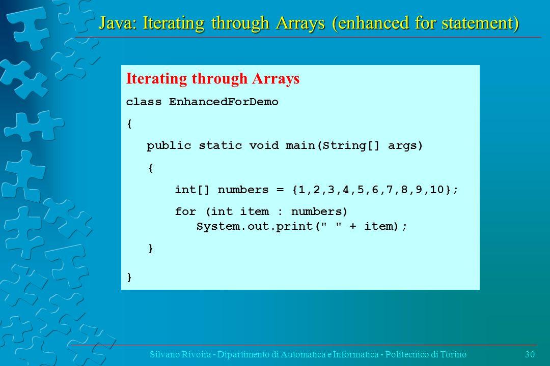 Java: Iterating through Arrays (enhanced for statement) Silvano Rivoira - Dipartimento di Automatica e Informatica - Politecnico di Torino30 Iterating