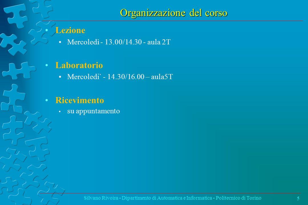 Organizzazione del corso Lezione Mercoledì - 13.00/14.30 - aula 2T Laboratorio Mercoledi` - 14.30/16.00 – aula5T Ricevimento su appuntamento Silvano R