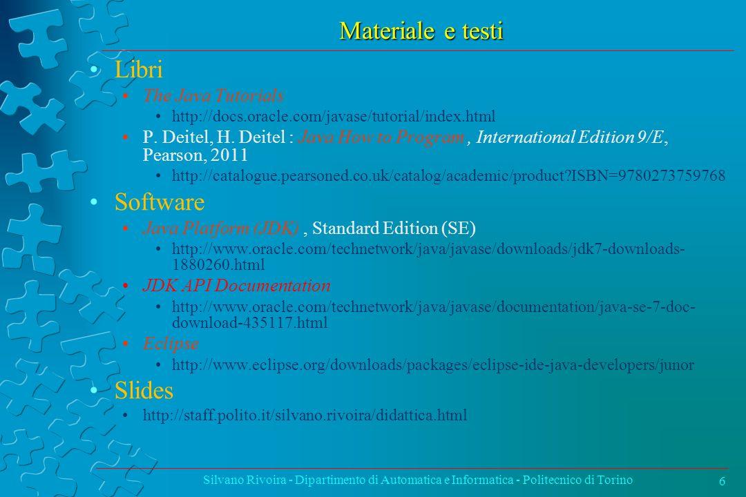 Materiale e testi Libri The Java Tutorials http://docs.oracle.com/javase/tutorial/index.html P. Deitel, H. Deitel : Java How to Program, International