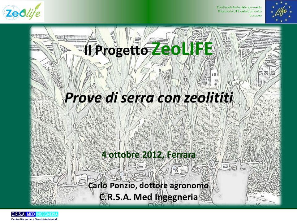 Con il contributo dello strumento finanziario LIFE della Comunità Europea Il Progetto ZeoLIFE Prove di serra con zeolititi 4 ottobre 2012, Ferrara Carlo Ponzio, dottore agronomo C.R.S.A.