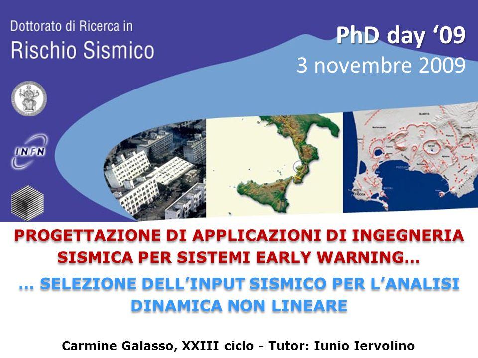 Carmine Galasso, XXIII ciclo - Tutor: Iunio Iervolino … SELEZIONE DELLINPUT SISMICO PER LANALISI DINAMICA NON LINEARE PhD day 09 3 novembre 2009 PROGE
