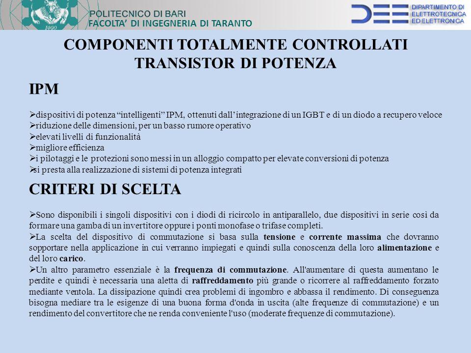 FACOLTA DI INGEGNERIA DI TARANTO COMPONENTI TOTALMENTE CONTROLLATI TRANSISTOR DI POTENZA IPM dispositivi di potenza intelligenti IPM, ottenuti dallint