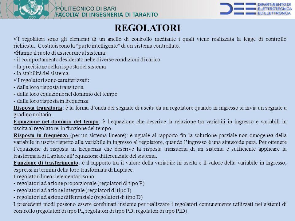 FACOLTA DI INGEGNERIA DI TARANTO REGOLATORI I regolatori sono gli elementi di un anello di controllo mediante i quali viene realizzata la legge di con