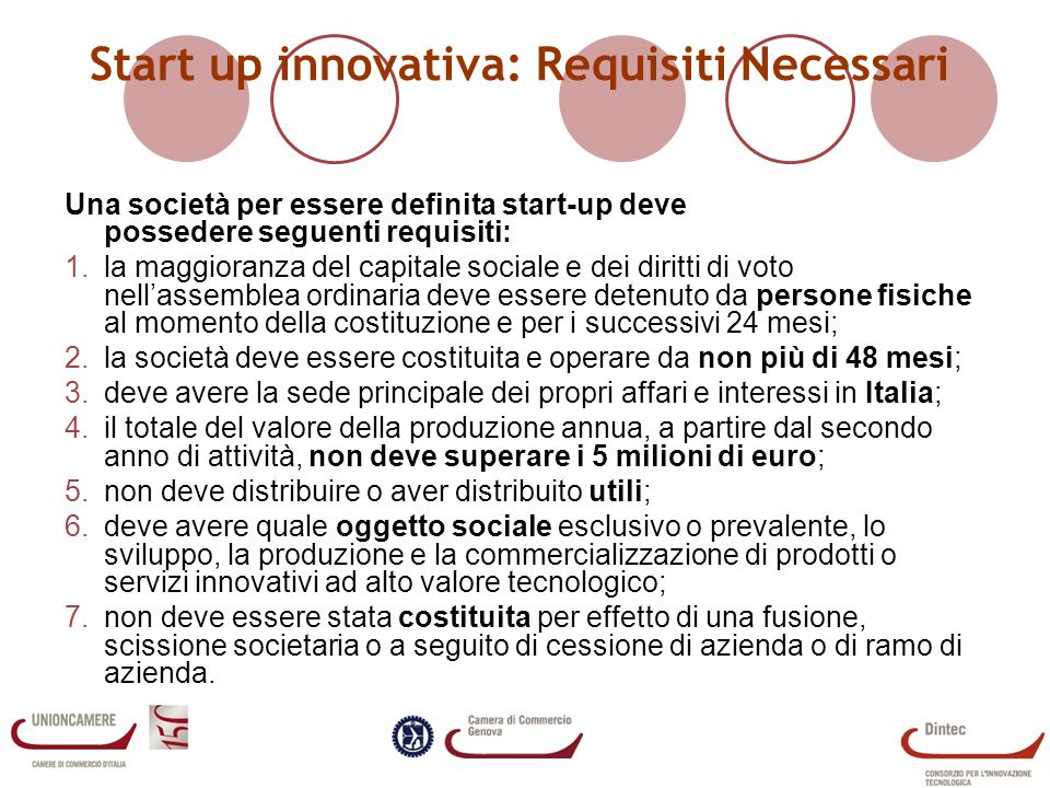 Start up innovativa: Requisiti Necessari Una società per essere definita start-up deve possedere seguenti requisiti: 1.la maggioranza del capitale soc