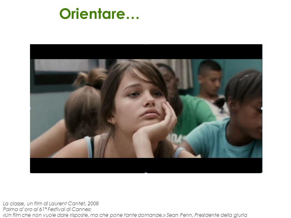 Orientare… La classe, un film di Laurent Cantet, 2008 Palma doro al 61° Festival di Cannes: «Un film che non vuole dare risposte, ma che pone tante do