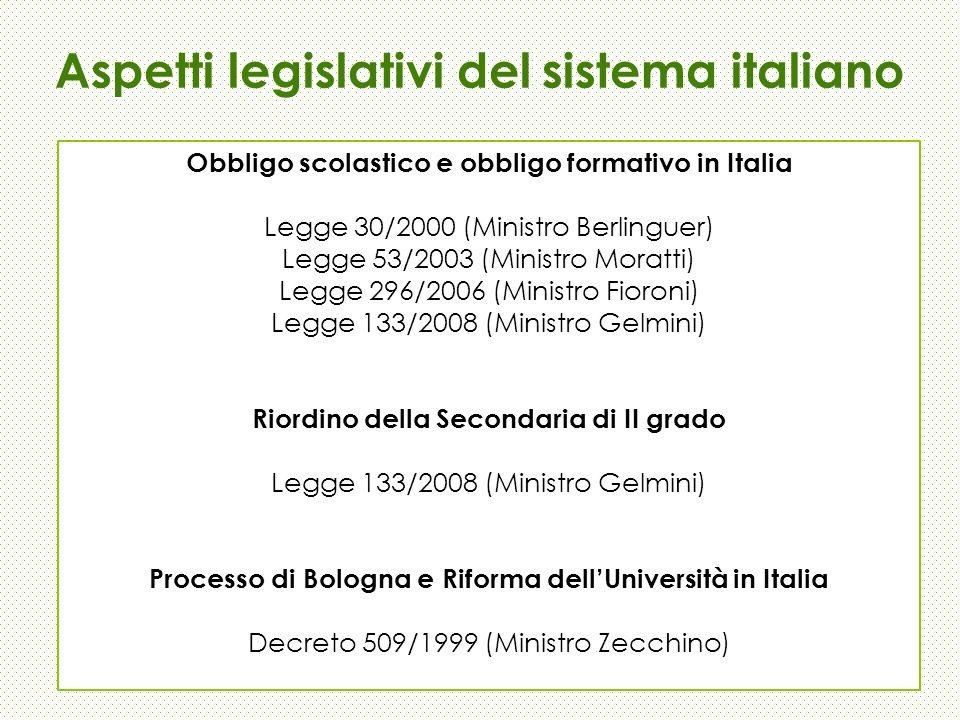 Aspetti legislativi del sistema italiano Obbligo scolastico e obbligo formativo in Italia Legge 30/2000 (Ministro Berlinguer) Legge 53/2003 (Ministro