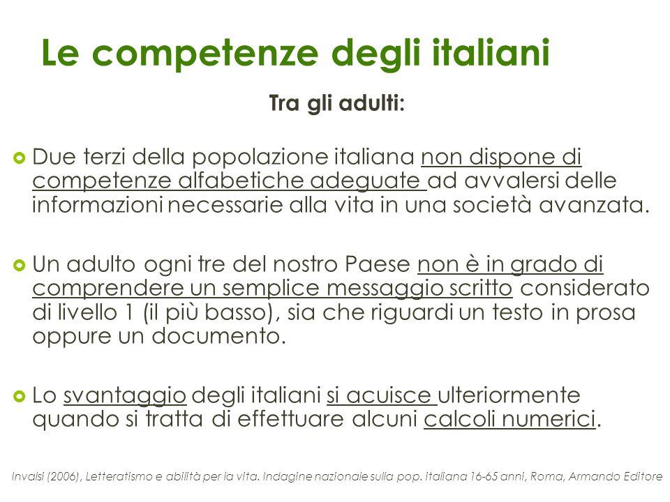 Le competenze degli italiani Tra gli adulti: Due terzi della popolazione italiana non dispone di competenze alfabetiche adeguate ad avvalersi delle in