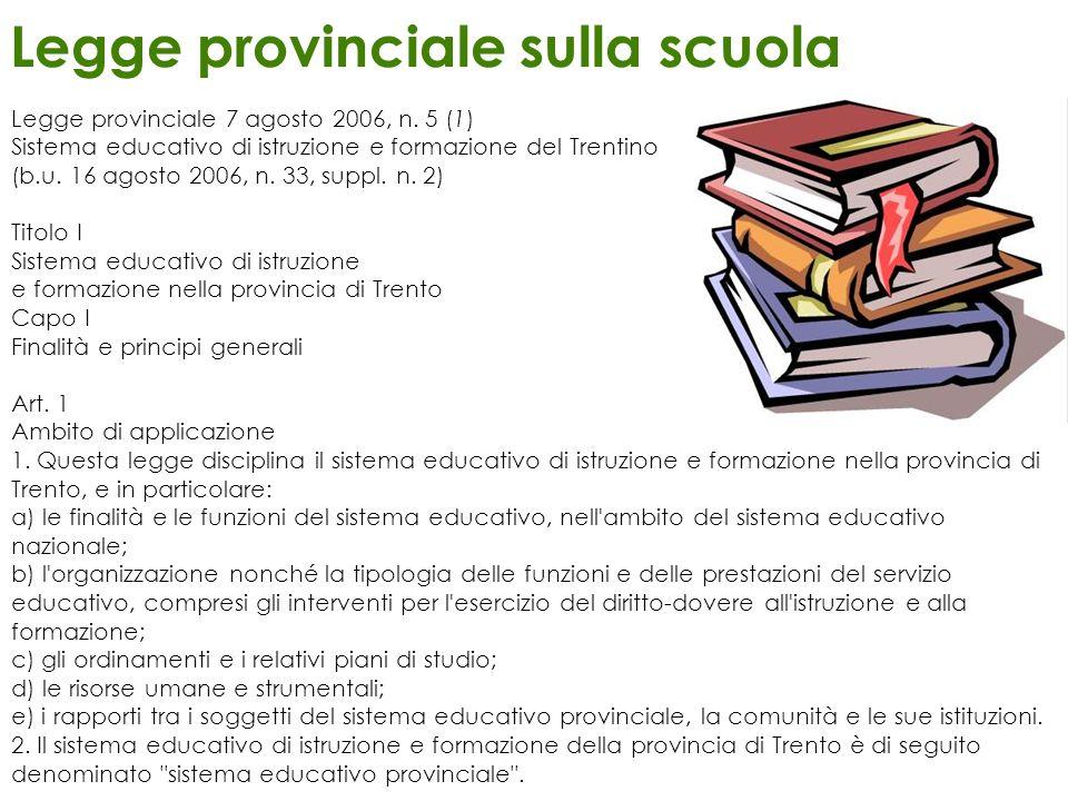 Legge provinciale sulla scuola Legge provinciale 7 agosto 2006, n. 5 (1) Sistema educativo di istruzione e formazione del Trentino (b.u. 16 agosto 200