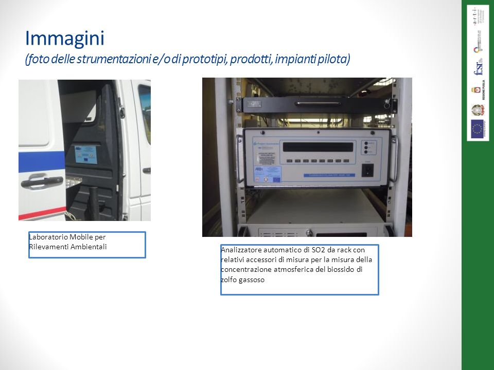 Immagini (foto delle strumentazioni e/o di prototipi, prodotti, impianti pilota) Laboratorio Mobile per Rilevamenti Ambientali Analizzatore automatico di SO2 da rack con relativi accessori di misura per la misura della concentrazione atmosferica del biossido di zolfo gassoso