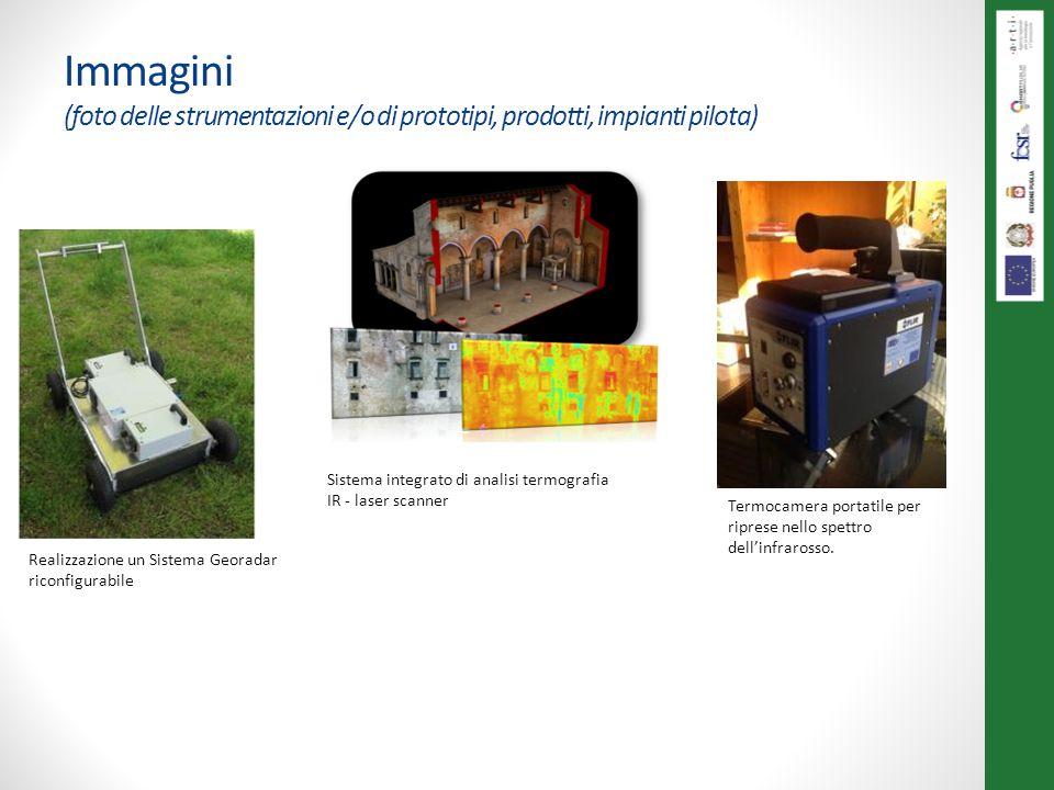 Realizzazione un Sistema Georadar riconfigurabile Sistema integrato di analisi termografia IR - laser scanner Termocamera portatile per riprese nello spettro dellinfrarosso.