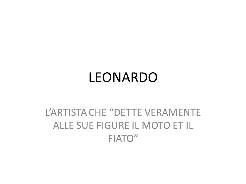 LEONARDO LARTISTA CHE DETTE VERAMENTE ALLE SUE FIGURE IL MOTO ET IL FIATO