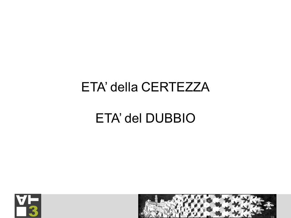 ETA della CERTEZZA ETA del DUBBIO