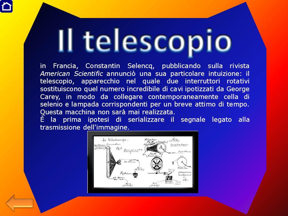 in Francia, Constantin Selencq, pubblicando sulla rivista American Scientific annunciò una sua particolare intuizione: il telescopio, apparecchio nel
