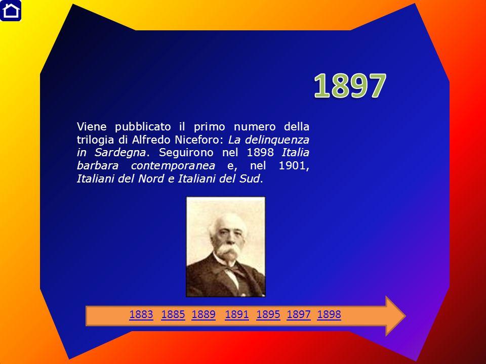 Viene pubblicato il primo numero della trilogia di Alfredo Niceforo: La delinquenza in Sardegna. Seguirono nel 1898 Italia barbara contemporanea e, ne