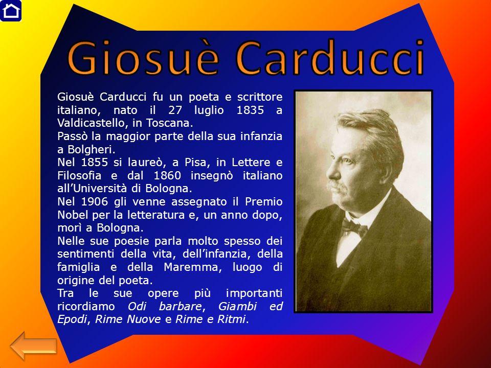 Giosuè Carducci fu un poeta e scrittore italiano, nato il 27 luglio 1835 a Valdicastello, in Toscana. Passò la maggior parte della sua infanzia a Bolg