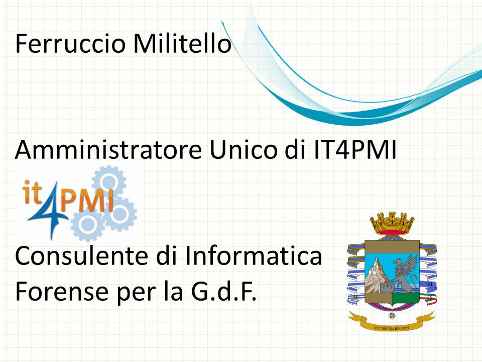 Ferruccio Militello Amministratore Unico di IT4PMI Consulente di Informatica Forense per la G.d.F.