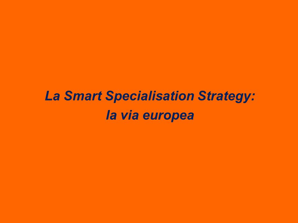 La Smart Specialisation Strategy: la via europea