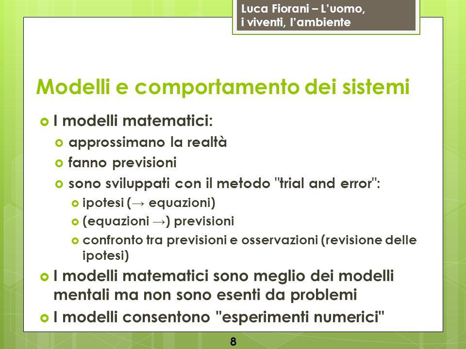 Luca Fiorani – Luomo, i viventi, lambiente Modelli e comportamento dei sistemi I modelli matematici: approssimano la realtà fanno previsioni sono svil
