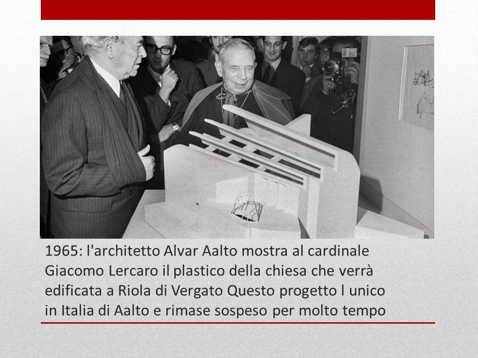1965: l'architetto Alvar Aalto mostra al cardinale Giacomo Lercaro il plastico della chiesa che verrà edificata a Riola di Vergato Questo progetto l u