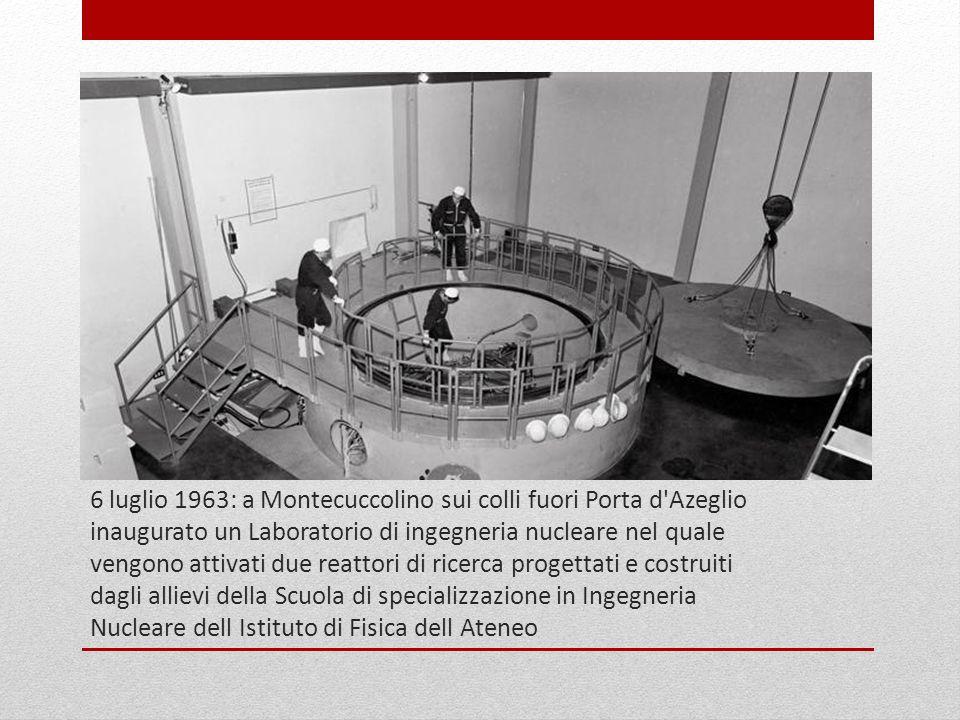 6 luglio 1963: a Montecuccolino sui colli fuori Porta d'Azeglio inaugurato un Laboratorio di ingegneria nucleare nel quale vengono attivati due reatto