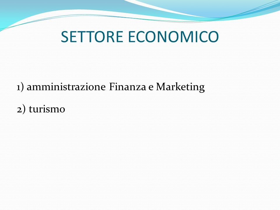 SETTORE ECONOMICO 1) amministrazione Finanza e Marketing 2) turismo