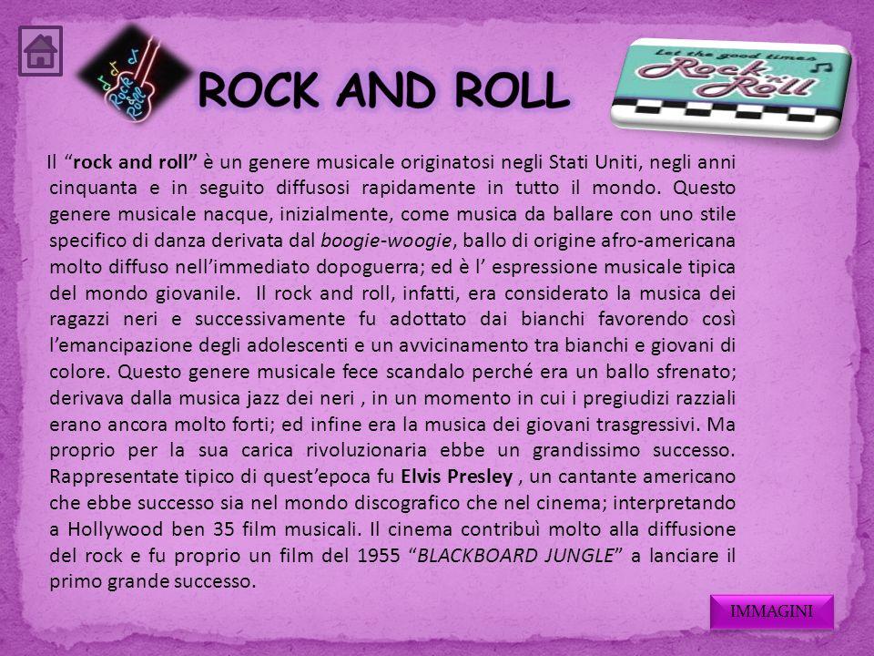 Il rock and roll è un genere musicale originatosi negli Stati Uniti, negli anni cinquanta e in seguito diffusosi rapidamente in tutto il mondo. Questo