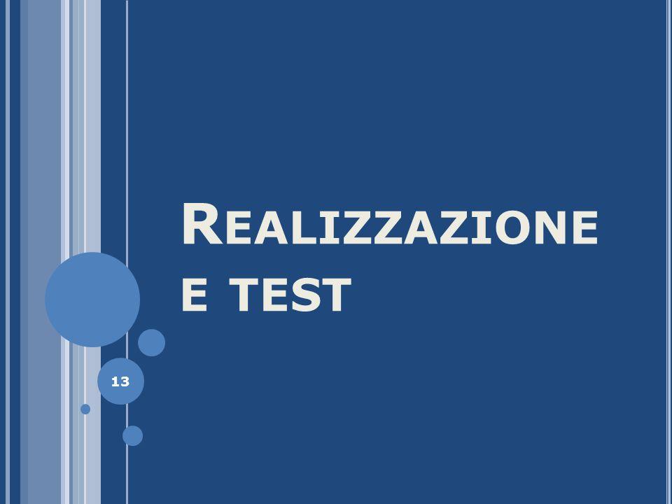 R EALIZZAZIONE E TEST 13