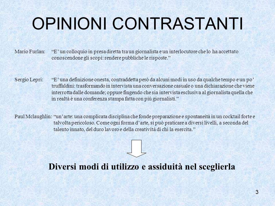 3 OPINIONI CONTRASTANTI Mario Furlan:E un colloquio in presa diretta tra un giornalista e un interlocutore che lo ha accettato conoscendone gli scopi: rendere pubbliche le risposte.