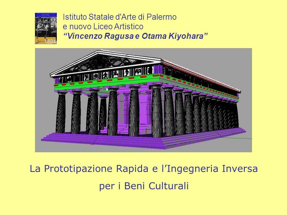 La Prototipazione Rapida e lIngegneria Inversa per i Beni Culturali Istituto Statale d'Arte di Palermo e nuovo Liceo Artistico Vincenzo Ragusa e Otama