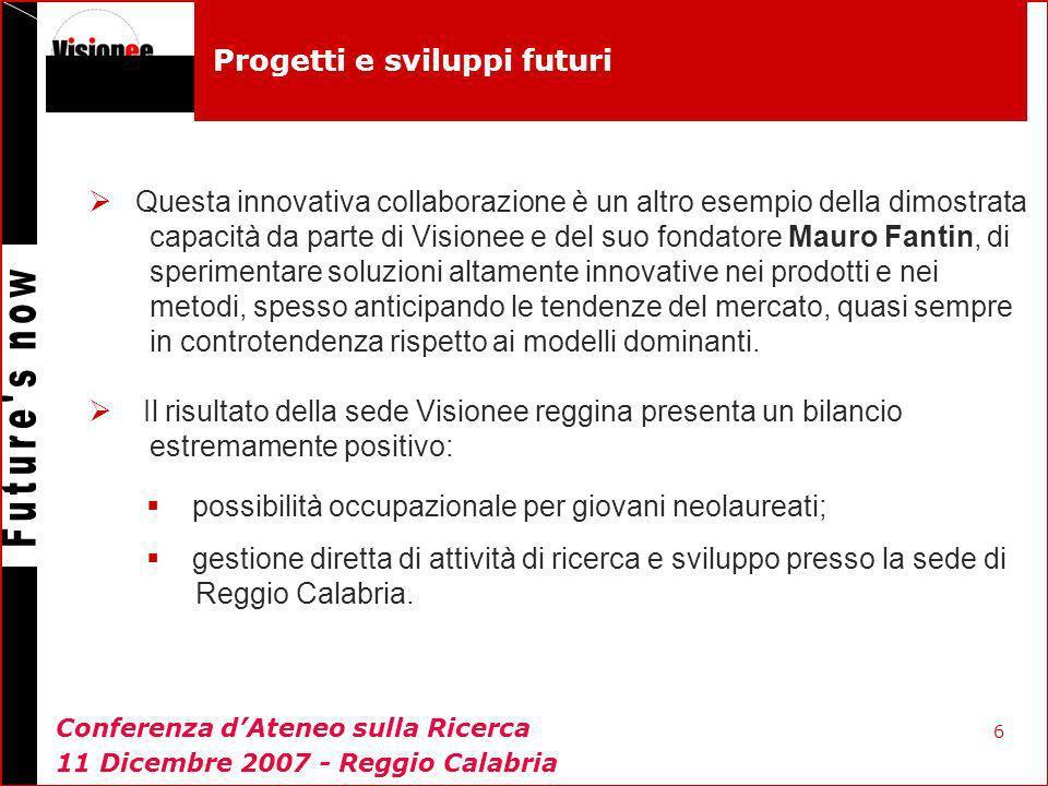 7 Progetti e sviluppi futuri Visionee ha una serie di progetti per lespansione dellattività in Calabria, interamente focalizzati a Ricerca e Sviluppo sulle core technologies , convinti come siamo, dell importanza della continua innovazione in un mercato quale quello in cui operiamo.
