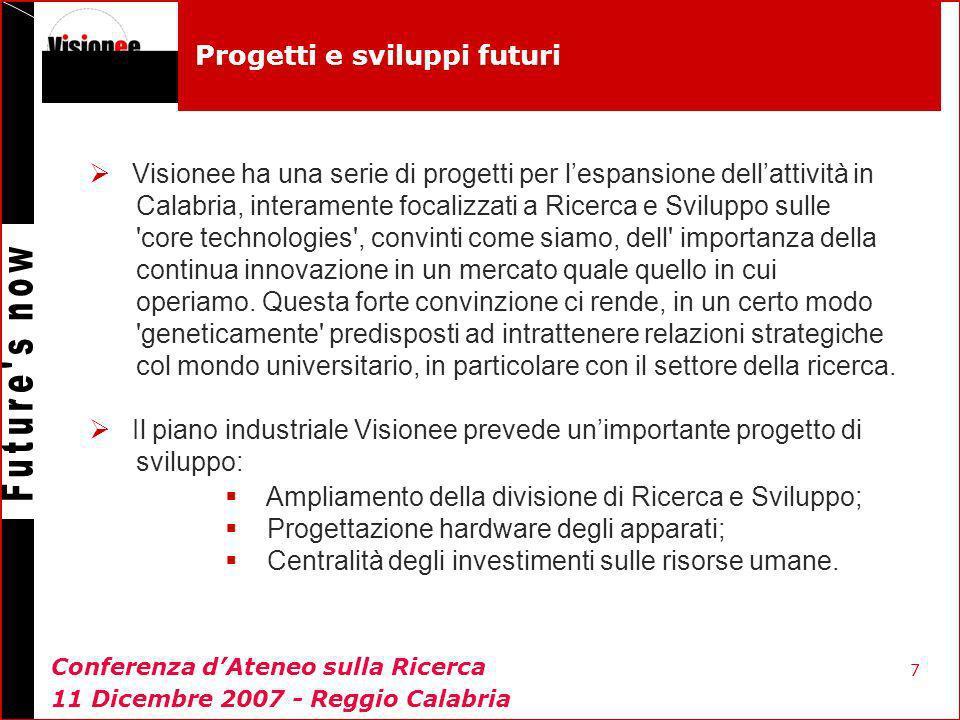 7 Progetti e sviluppi futuri Visionee ha una serie di progetti per lespansione dellattività in Calabria, interamente focalizzati a Ricerca e Sviluppo