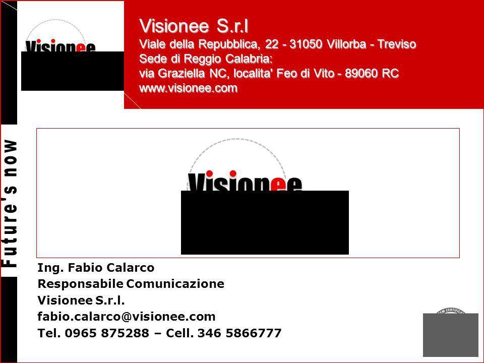 Visionee S.r.l Viale della Repubblica, 22 - 31050 Villorba - Treviso Sede di Reggio Calabria: via Graziella NC, localita Feo di Vito - 89060 RC www.visionee.com Ing.