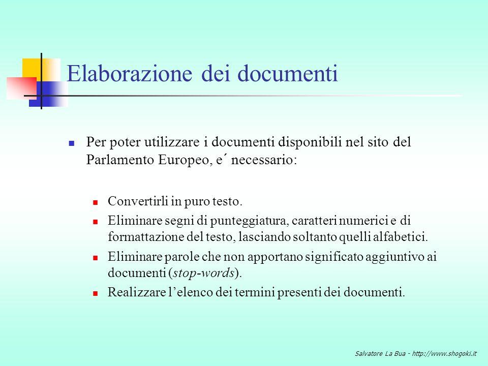 Salvatore La Bua - http://www.shogoki.it Realizzazione della matrice La matrice delle occorrenze mette in relazione i tutti i termini presenti nellinsieme dei documenti con ciascun documento.