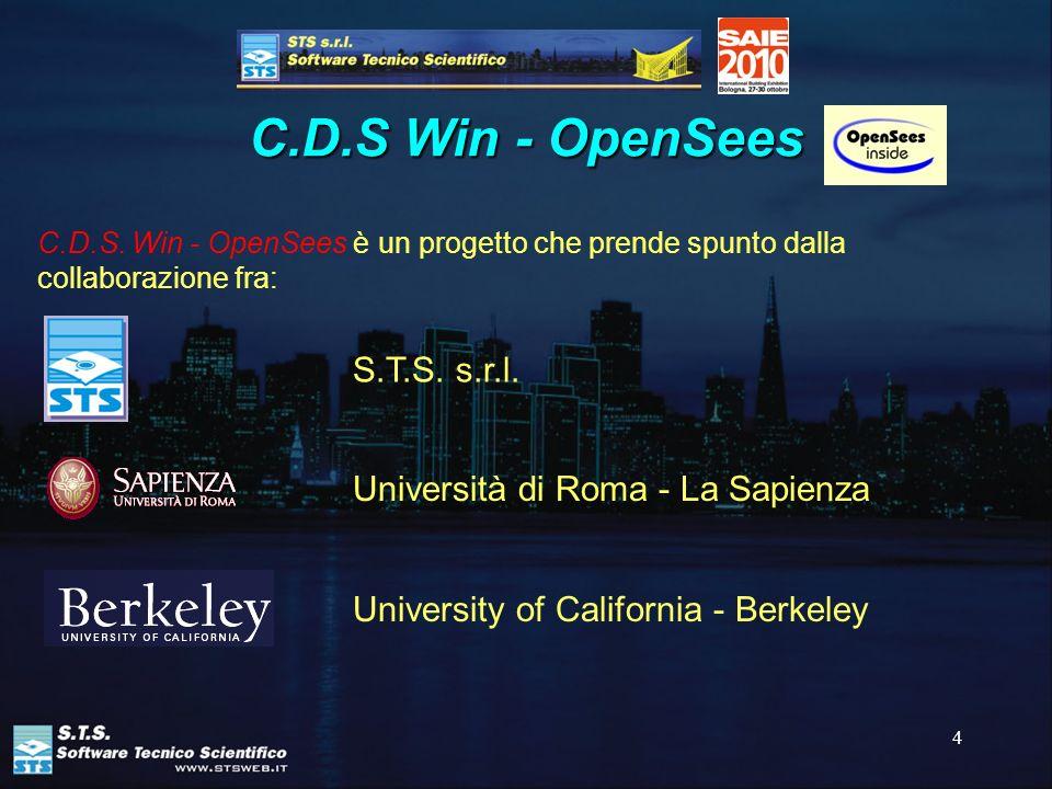 4 Università di Roma - La Sapienza C.D.S. Win - OpenSees è un progetto che prende spunto dalla collaborazione fra: S.T.S. s.r.l. University of Califor