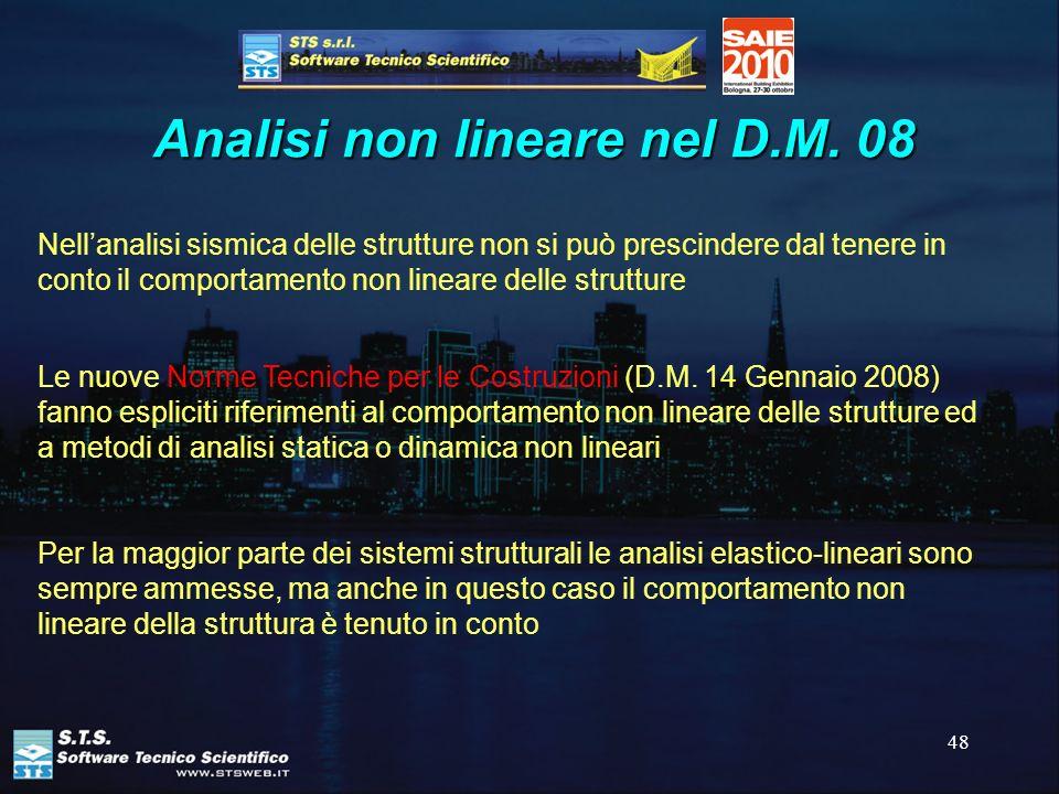 48 Analisi non lineare nel D.M. 08 Nellanalisi sismica delle strutture non si può prescindere dal tenere in conto il comportamento non lineare delle s