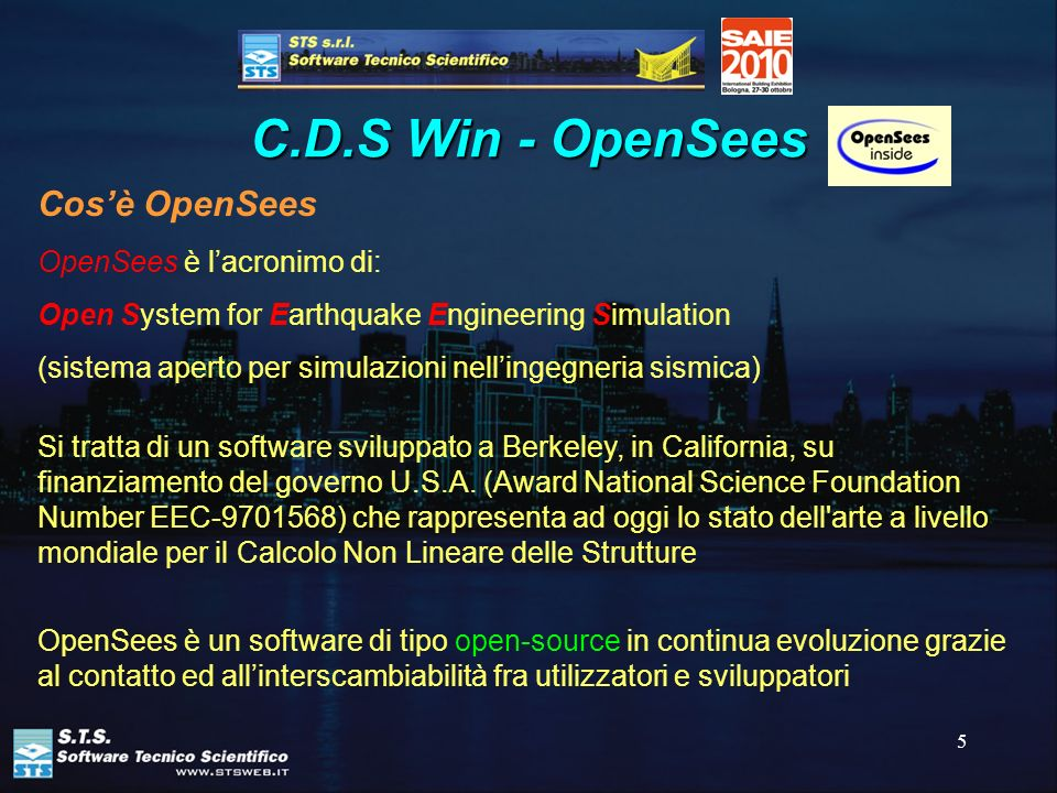 5 C.D.S Win - OpenSees OpenSees è lacronimo di: Open System for Earthquake Engineering Simulation (sistema aperto per simulazioni nellingegneria sismi