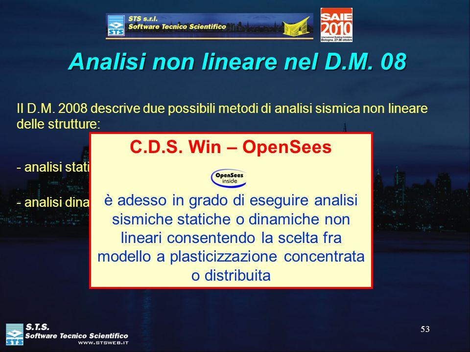53 Analisi non lineare nel D.M. 08 Il D.M. 2008 descrive due possibili metodi di analisi sismica non lineare delle strutture: - analisi statica non li