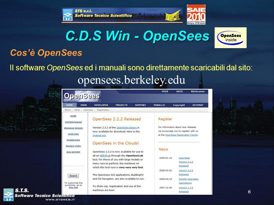 6 C.D.S Win - OpenSees Il software OpenSees ed i manuali sono direttamente scaricabili dal sito: opensees.berkeley.edu Cosè OpenSees