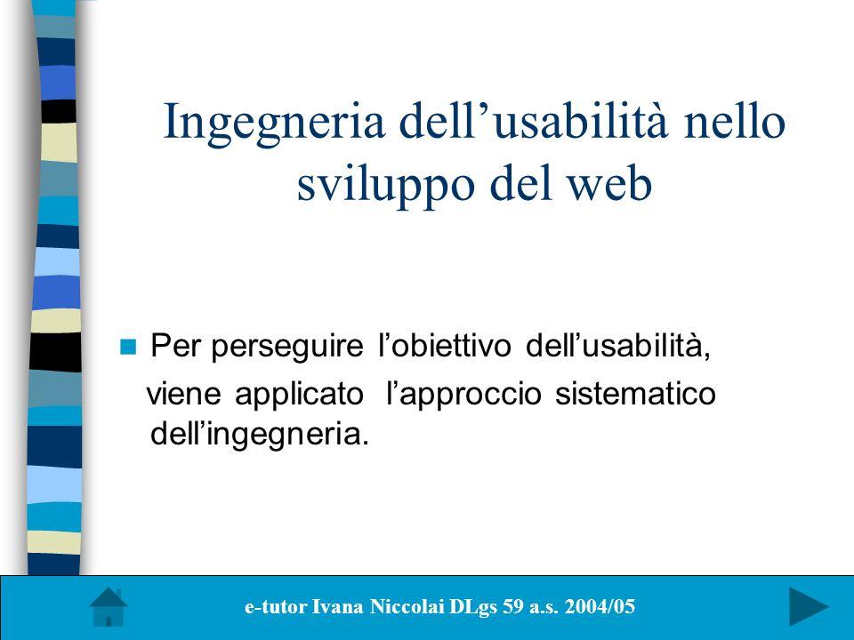 Ingegneria dellusabilità nello sviluppo del web Per perseguire lobiettivo dellusabilità, viene applicato lapproccio sistematico dellingegneria. e-tuto