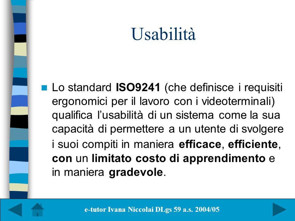 Usabilità Lo standard ISO9241 (che definisce i requisiti ergonomici per il lavoro con i videoterminali) qualifica lusabilità di un sistema come la sua